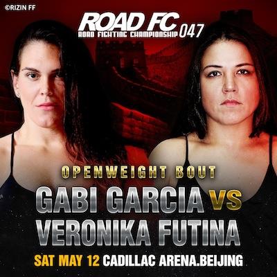 ROAD FC 047 RETURNS TO BEIJING, CHINA  GABI GARCIA MEETS VERONIKA FUTINA   IN ANTICIPATED WOMEN'S OPENWEIGHT MATCH -